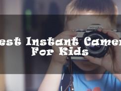 Best Instant Camera For Kids